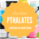 What's So Bad About Phthalates?