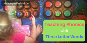 Teaching Phonics with Three Letter Words (Part 6 in a Teach Your Child to Read Series)